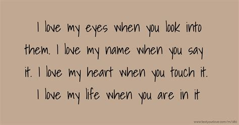 I love my eyes when you look into them